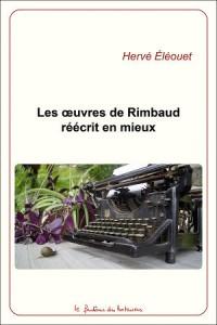 Les oeuvres de Rimbaud réécrit en mieux